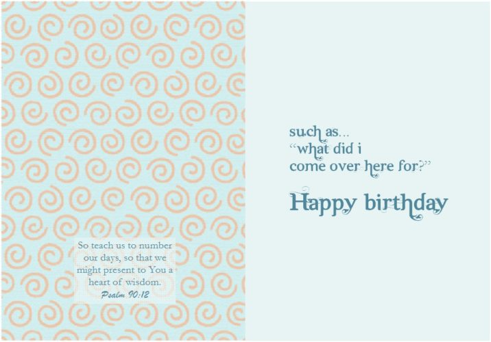 Card Inside: Such as, what did I come over here for? Happy Birthday. Bible Verse Psalms